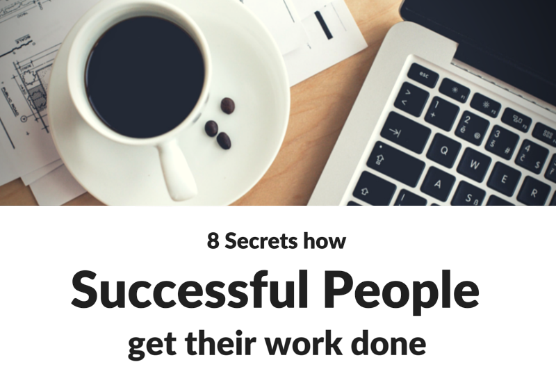 8 secrets successful people get their work done